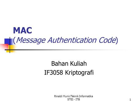 Rinaldi Munir/Teknik Informatika STEI - ITB1 MAC (Message Authentication Code) Bahan Kuliah IF3058 Kriptografi.