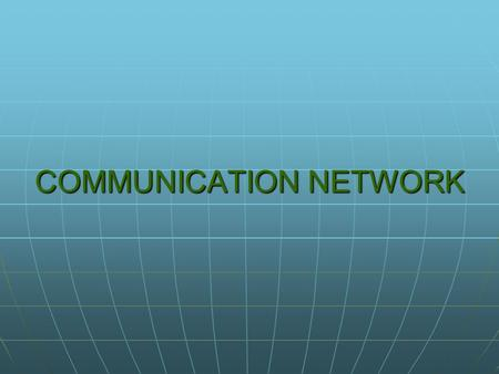 COMMUNICATION NETWORK. How Networks Impact Daily Life.