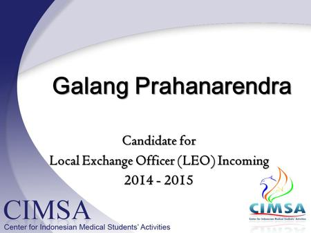 Candidate for Local Exchange Officer (LEO) Incoming 2014 - 2015 Galang Prahanarendra Galang Prahanarendra.