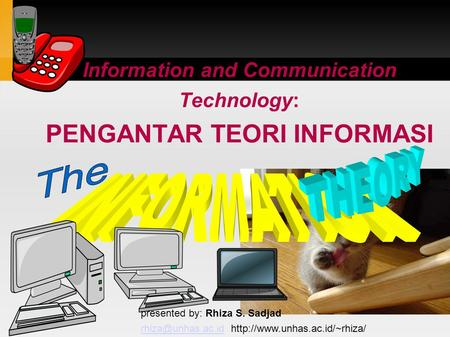 Information and Communication Technology: PENGANTAR TEORI INFORMASI presented by: Rhiza S. Sadjad