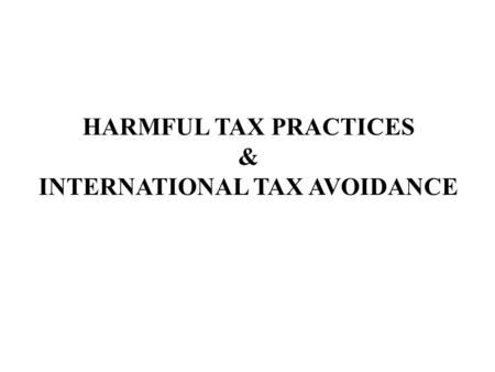 HARMFUL TAX PRACTICES & INTERNATIONAL TAX AVOIDANCE.