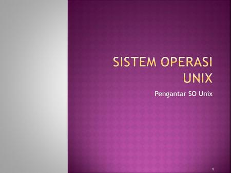 Pengantar SO Unix 1.  Tahun 1969, Ken thomson, Lab Bell AT & T menciptakan UNICS [UNIplexed Information and Computing Services] ditulis dengan bahasa.