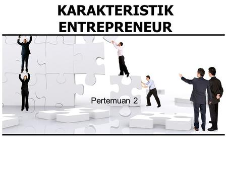 KARAKTERISTIK ENTREPRENEUR Pertemuan 2. Karakteristik Entrepreneur Percaya diri Calculated risk taker Creative/innovative Flexible Komitmen tinggi Determinasi.