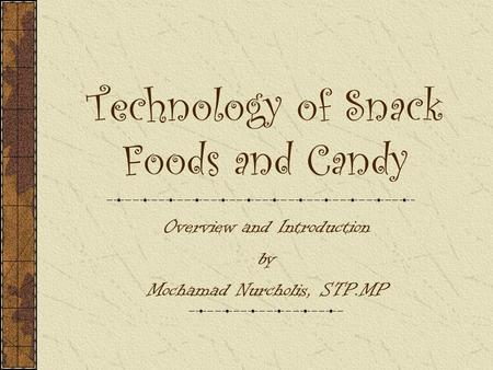 Technology of Snack Foods and Candy Overview and Introduction by Mochamad Nurcholis, STP.MP.