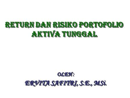Return dan risiko PORTOFOLIO AKTIVA TUNGGAL