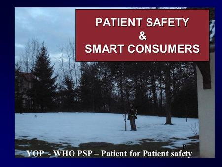 PATIENT SAFETY & SMART CONSUMERS P YOP - WHO PSP – Patient for Patient safety.