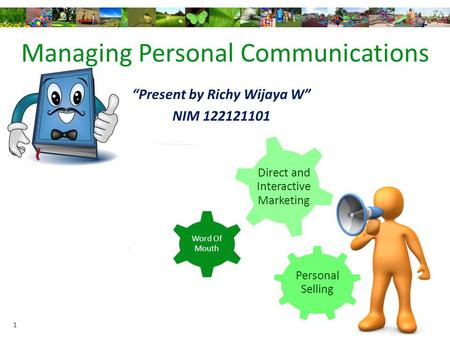 "Managing Personal Communications Personal Selling Word Of Mouth Direct and Interactive Marketing ""Present by Richy Wijaya W"" NIM 122121101 1."