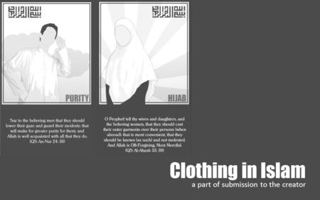 Clothing in Islam a part of submission to the creator.