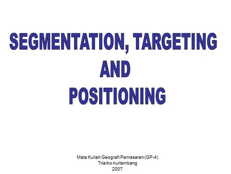 SEGMENTATION, TARGETING AND POSITIONING