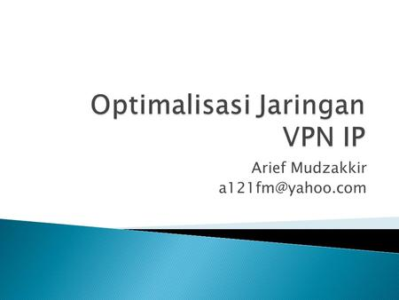 Arief Mudzakkir Topologi Jaringan VPNIP dan LAN di Kanwil Provinsi Memahami IP Address Melihat Ip Address di komputer Memasang Ip Address.