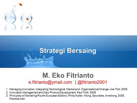 Strategi Bersaing M. Eko Fitrianto 1.Managing Innovation; Integrating Technological, Market and Organizational Change,