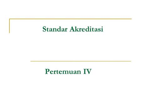Standar Akreditasi Pertemuan IV. lilywi 2 STANDAR AKREDITASI USA: JCAHO (Joint Commission on Accreditation of Healthcare Organizations)  Ex. Comprehensive.