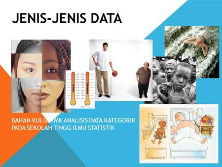 JENIS-JENIS DATA BAHAN KULIAH MK ANALISIS DATA KATEGORIK