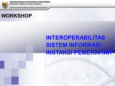 INTEROPERABILITAS SISTEM INFORMASI INSTANSI PEMERINTAH WORKSHOP.