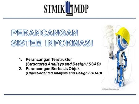 1.Perancangan Terstruktur (Structured Analisys and Design / SSAD) 2.Perancangan Berbasis Objek (Object-oriented Analysis and Design / OOAD)