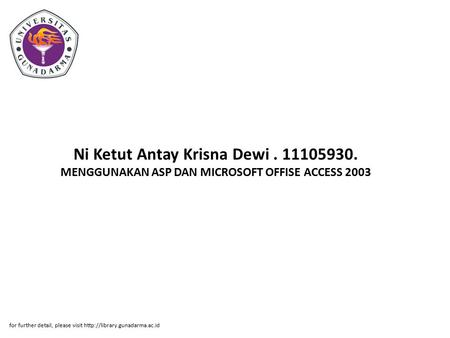 Ni Ketut Antay Krisna Dewi. 11105930. MENGGUNAKAN ASP DAN MICROSOFT OFFISE ACCESS 2003 for further detail, please visit