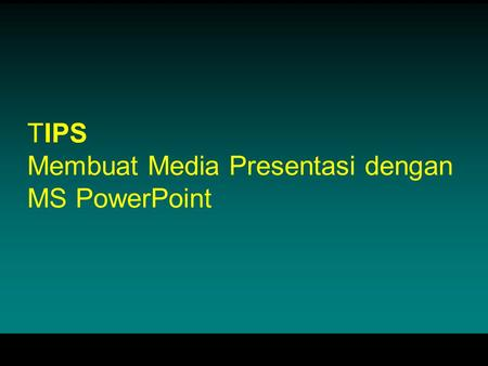 TIPS Membuat Media Presentasi dengan MS PowerPoint.