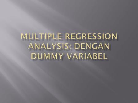  Regresi Sederhana  Regresi Berganda/Multiple regression  Regresi Moderating  Regresi Intervening  Regresi dengan Dummy Variabel  Regresi Diskriminan.