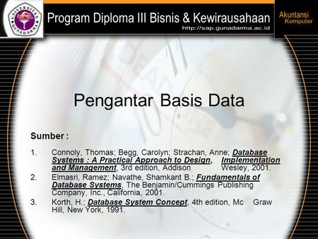 Pengantar Basis Data Sumber : 1.Connoly, Thomas; Begg, Carolyn; Strachan, Anne; Database Systems : A Practical Approach to Design, Implementation and Management,
