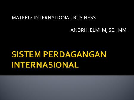 MATERI 4 INTERNATIONAL BUSINESS ANDRI HELMI M, SE., MM.