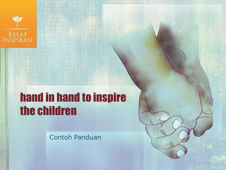Hand in hand to inspire the children Contoh Panduan.