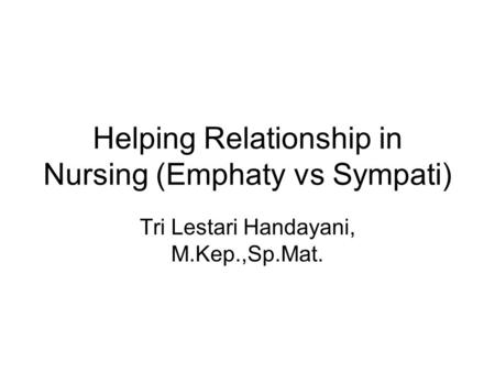 Helping Relationship in Nursing (Emphaty vs Sympati)