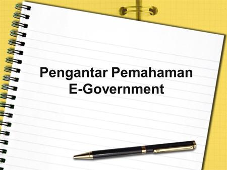 Pengantar Pemahaman E-Government. Pengertian TIK TIK = ICT TIK =Teknologi Informasi dan Komunikasi ICT = Information and Communication Technology.