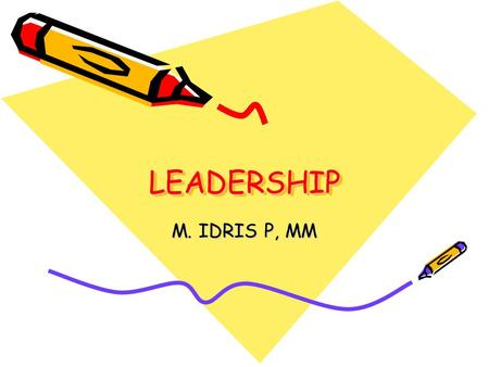 LEADERSHIP M. IDRIS P, MM.
