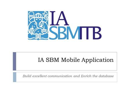 IA SBM Mobile Application Build excellent communication and Enrich the database.