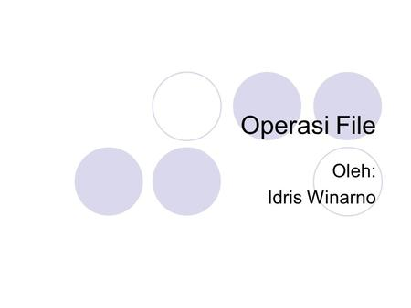 Operasi File Oleh: Idris Winarno. Outline The java.io package Class File Directory Separator Input dari keyboard.