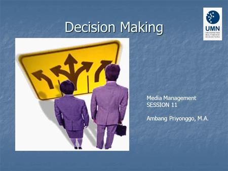 Decision Making Media Management SESSION 11 Ambang Priyonggo, M.A.