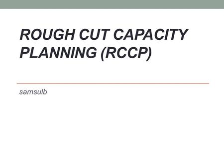 ROUGH CUT CAPACITY PLANNING (RCCP) samsulb. Rough Cut Capacity Planning berperan dalam pengembangan MPS. RCCP melakukan validasi terhadap MPS guna menetapkan.