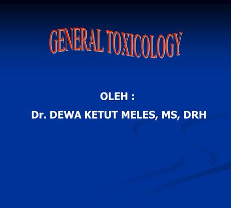 OLEH : Dr. DEWA KETUT MELES, MS, DRH. TOXICOLOGY POISON * CHARACTERISTIC * ACTION OF DAMAGE * CLINICAL SIGN * THERAPEUTIC MANNER SUBSTANCE INDIVIDUAL.