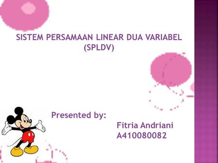 SISTEM PERSAMAAN LINEAR DUA VARIABEL (SPLDV) Presented by: Fitria Andriani A410080082.