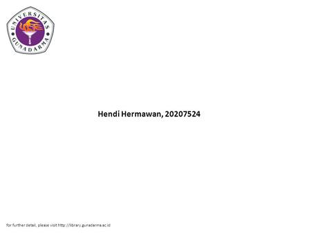 Hendi Hermawan, 20207524 for further detail, please visit http://library.gunadarma.ac.id.