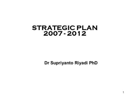 1 JOGJA INTERNATIONAL HOSPITAL STRATEGIC PLAN 2007 - 2012 Dr Supriyanto Riyadi PhD.