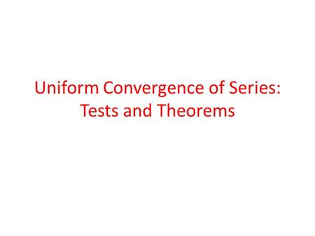 Uniform Convergence of Series: Tests and Theorems.