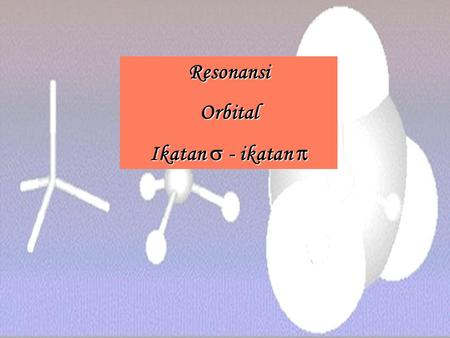 Resonansi Orbital Ikatan  - ikatan .