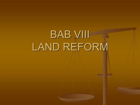 BAB VIII LAND REFORM. DASAR HUKUM 1. UUPA: Ps. 7,17, 10 2. UU No. 56 Prp Th.1960 3. UU No. 2 Th. 1960 4. PP No. 224 Th. 196 1.