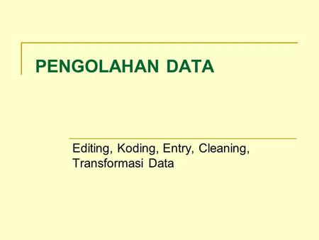 Editing, Koding, Entry, Cleaning, Transformasi Data