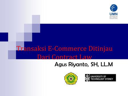 Transaksi E-Commerce Ditinjau Dari Contract Law Agus Riyanto, SH, LL.M.