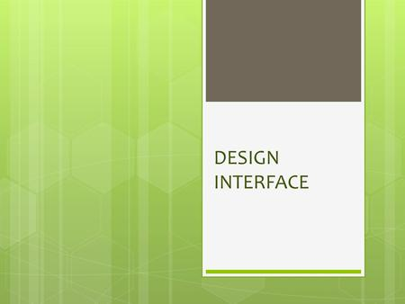 DESIGN INTERFACE.