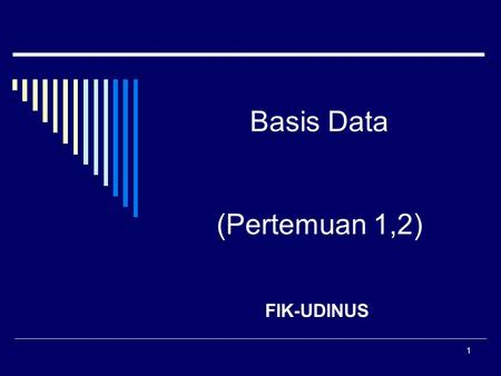 1 Basis Data (Pertemuan 1,2) FIK-UDINUS. 2 Referensi 1. Data Base Concept, 2nd edition, Henry F. Korth, McGraw-Hill,1991. 2. Database Management System.