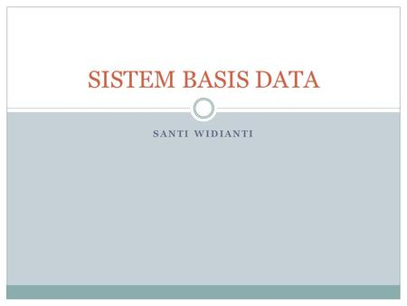 SISTEM BASIS DATA SANTI WIDIANTI.