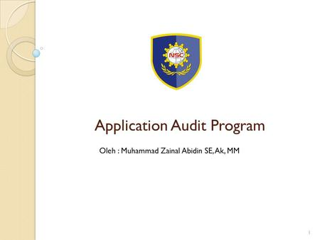 Application Audit Program Oleh : Muhammad Zainal Abidin SE, Ak, MM 1.