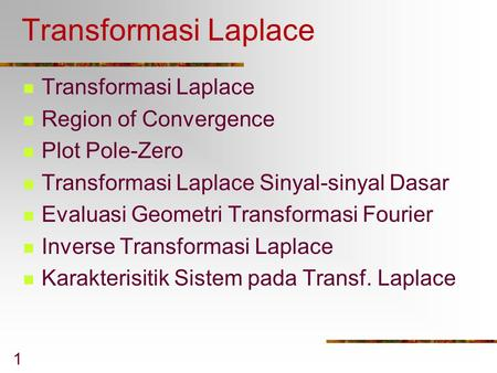 1 Transformasi Laplace Region of Convergence Plot Pole-Zero Transformasi Laplace Sinyal-sinyal Dasar Evaluasi Geometri Transformasi Fourier Inverse Transformasi.