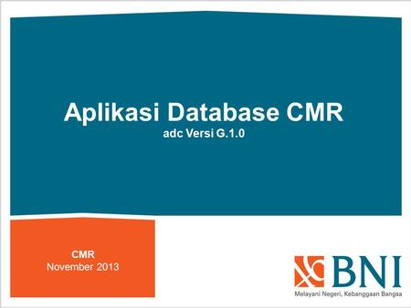 Aplikasi Database CMR adc Versi G.1.0 CMR November 2013.