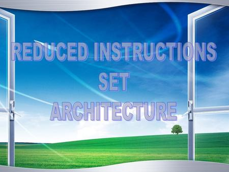 REDUCED INSTRUCTIONS SET ARCHITECTURE.