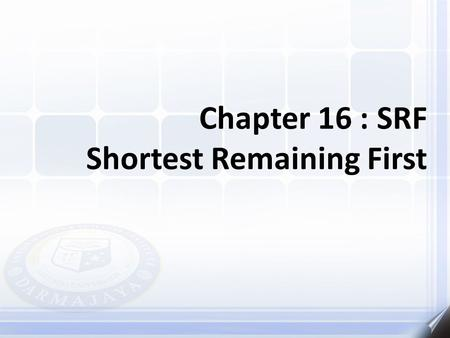Chapter 16 : SRF Shortest Remaining First