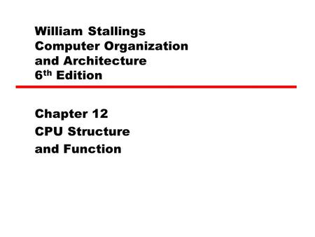William Stallings Computer Organization and Architecture 6 th Edition Chapter 12 CPU Structure and Function.